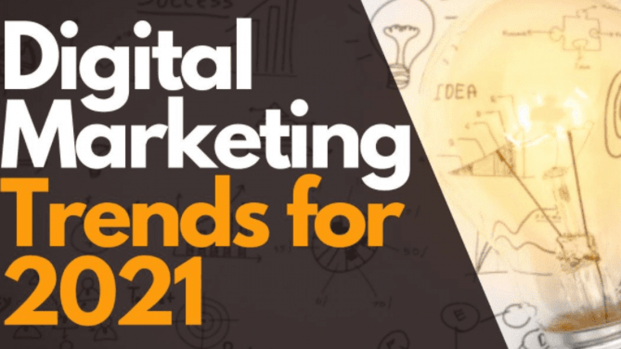 Digital Marketing Trends You Can't Afford to Miss in 2021