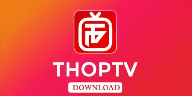 Thop TV App Features and How To Install In Android Device